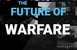 The Future Of Warfare: Be Aware!